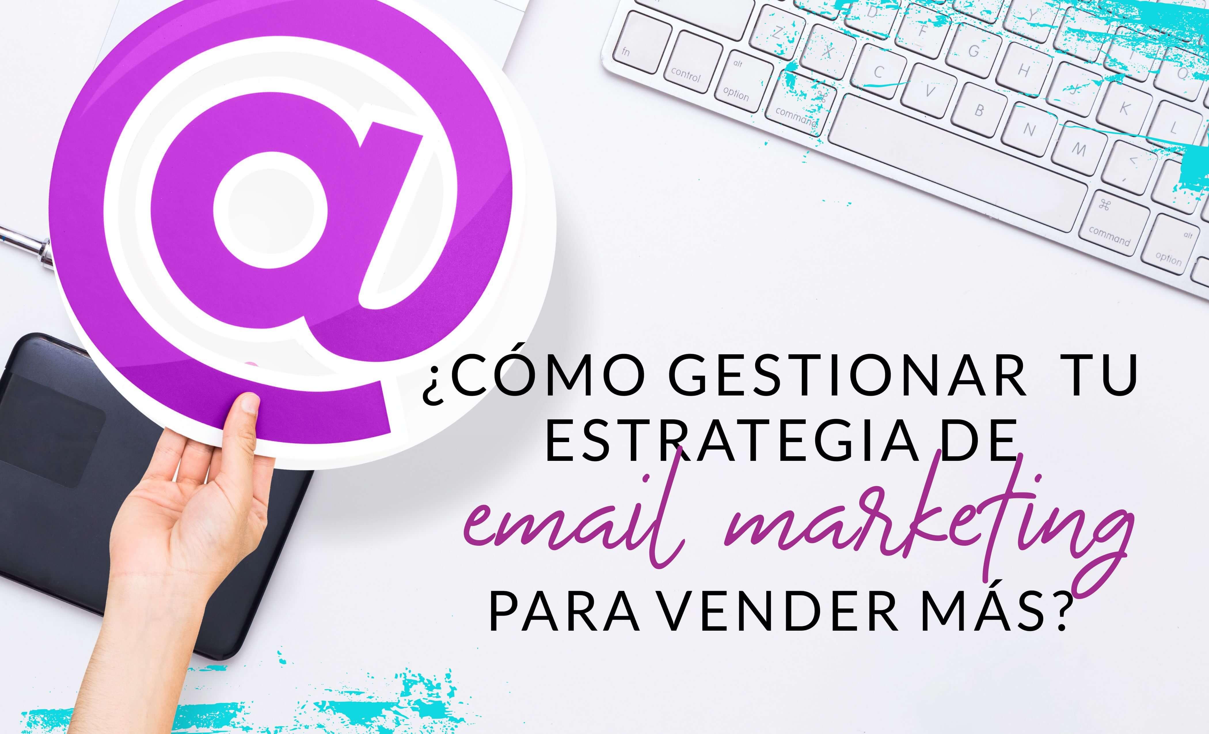 Episodio #18: ¿Cómo gestionar tu estrategia de email marketing para vender más?