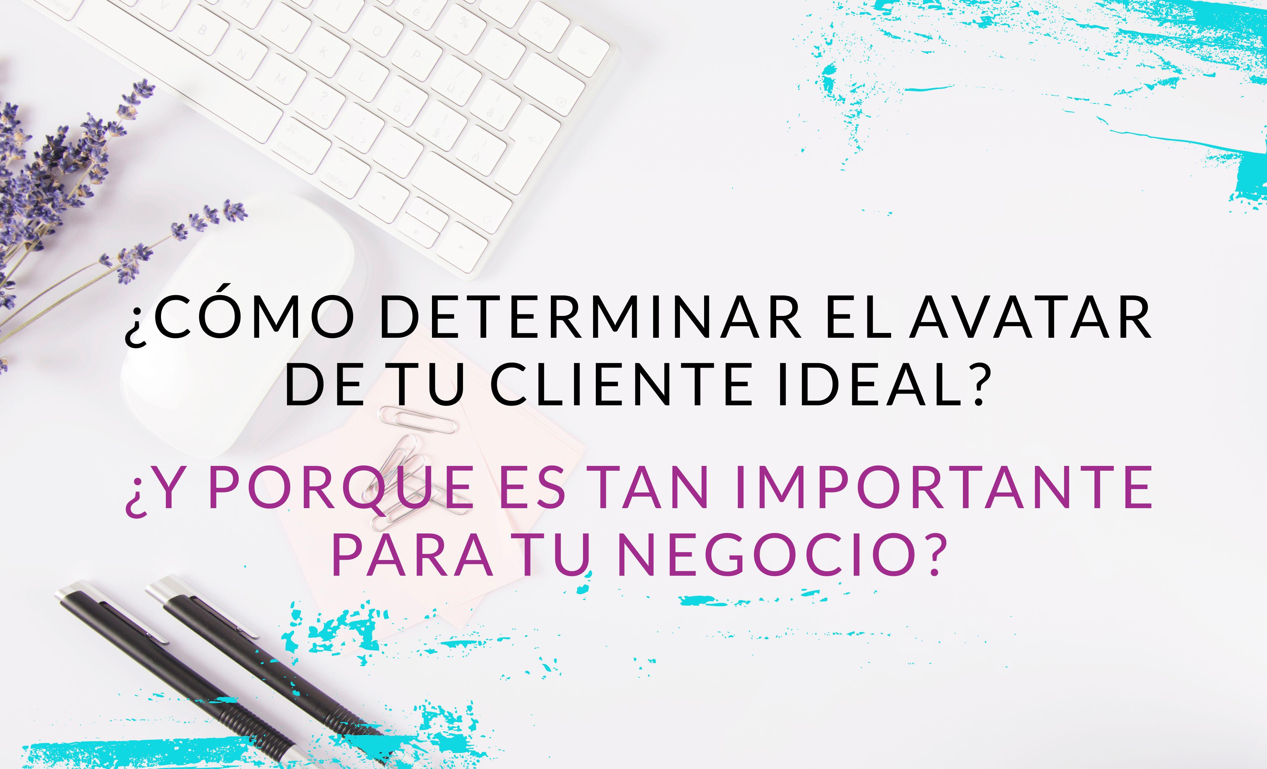 Episodio #25: ¿Cómo determinar el avatar de tu cliente ideal? ¿Y porque es tan importante para tu negocio?