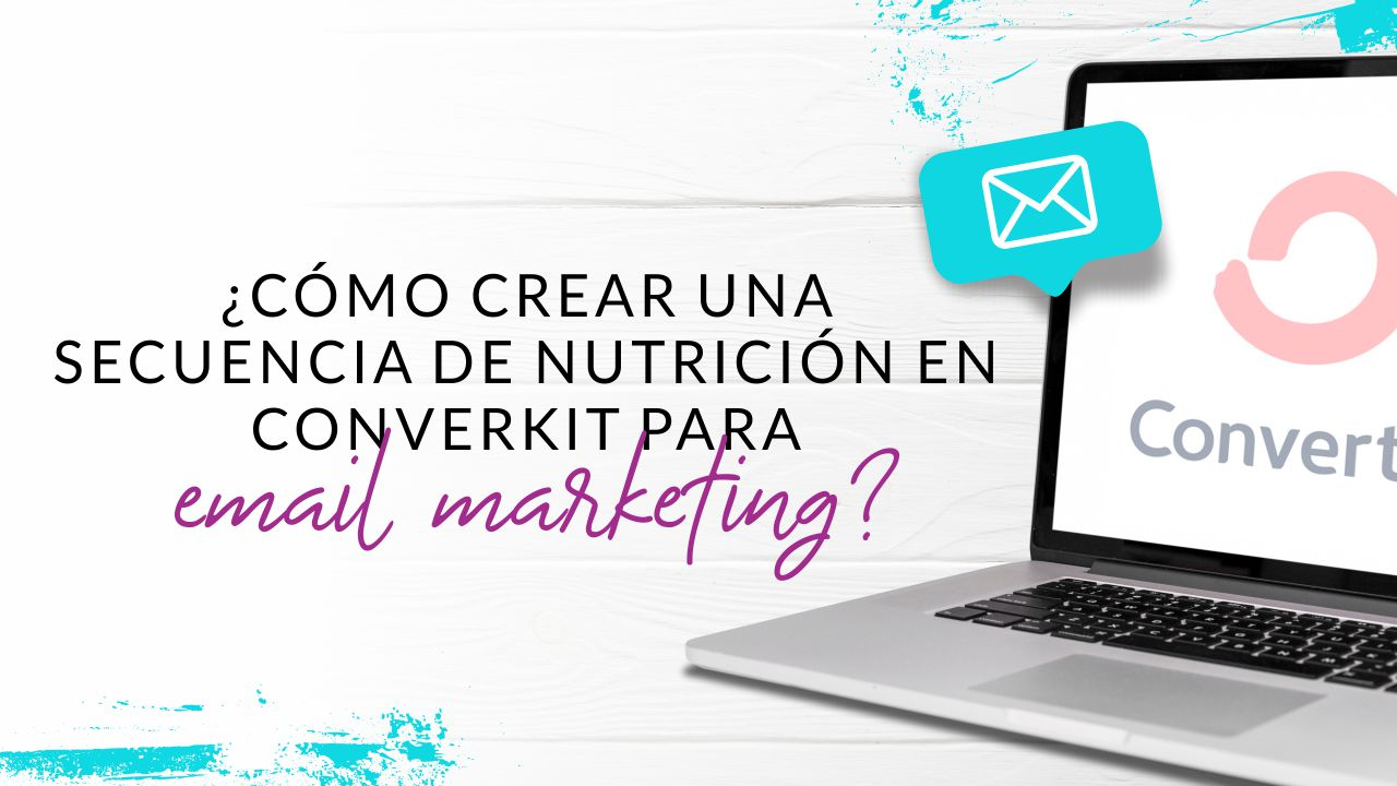 Episodio 63: Cómo crear una secuencia de nutrición para email marketing en convertKit