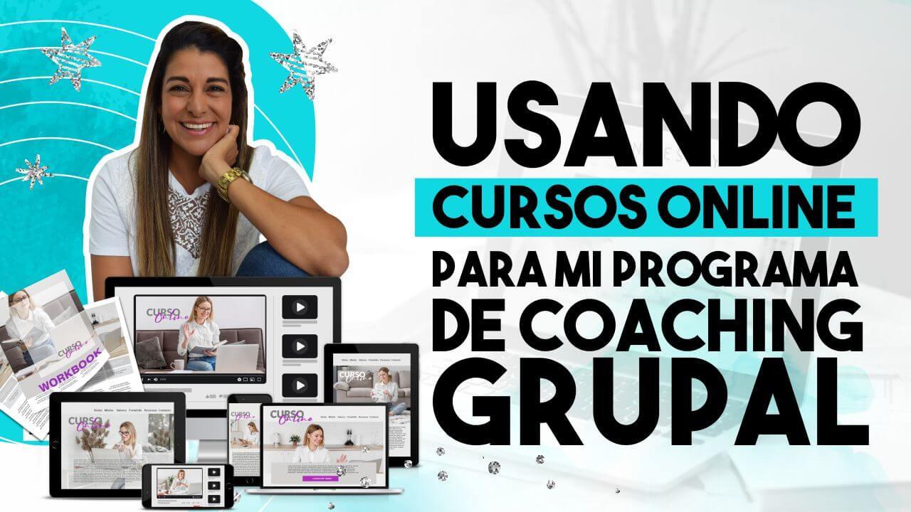 Episodio 108: Usando cursos online para mi programa de coaching grupal